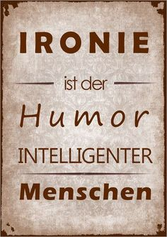 Premium-Poster Ironie - New Ideas Words Quotes, Life Quotes, Sayings, Best Quotes, Funny Quotes, German Quotes, Word Pictures, More Than Words, Man Humor
