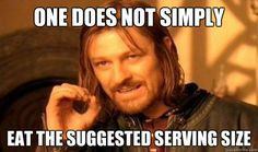One Does Not Simply eat the suggested serving size