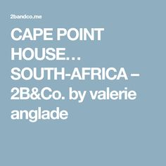 CAPE POINT HOUSE… SOUTH-AFRICA – 2B&Co. by valerie anglade