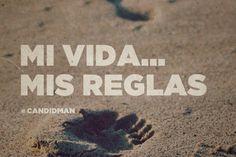 """""""Mi vida... Mis reglas"""". #Candidman #Frases http://t.co/QXcvs3BjEw"""