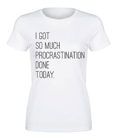 Another great find on #zulily! White 'Got So Much Procrastination Done Today' Fitted Tee #zulilyfinds