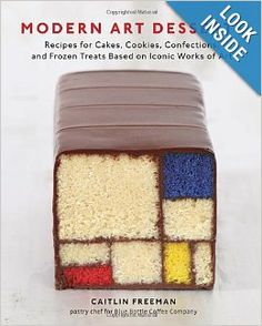 Modern Art Desserts: Recipes for Cakes, Cookies, Confections, and Frozen Treats Based on Iconic Works of Art: Caitlin Freeman: 9781607743903...