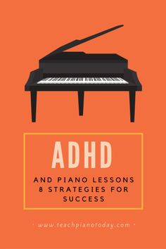 8 Strategies for Teaching Piano to Students with ADD or ADHD