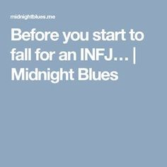 Before you start to fall for an INFJ… | Midnight Blues