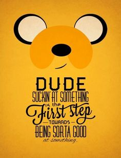 """""""Dude, suckin' at something is the first step towards being sorta good at something."""" - Jake The Wise by TheHalfBloodPierrot - Adventure Time - poster - famous quotes - well, not super famous but super FABULOUS Adventure Time Quotes, Abenteuerzeit Mit Finn Und Jake, Finn Jake, Adveture Time, Time Art, Finn The Human, Jake The Dogs, Bubbline, Cultura Pop"""
