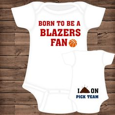Born To Be A Blazers Fan ~ I Poop On (You Pick Team) Baby Bodysuit by PigtailsAndMudpies1 on Etsy