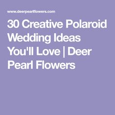 30 Creative Polaroid Wedding Ideas You'll Love   Deer Pearl Flowers