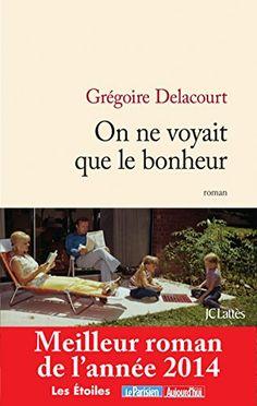 On ne voyait que le bonheur de Grégoire Delacourt BIBLIO Books To Read, My Books, Lus, Lectures, I Can Not, Bookstagram, Reading Lists, Thriller, Writer
