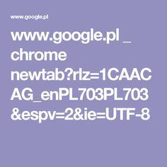 www.google.pl _ chrome newtab?rlz=1CAACAG_enPL703PL703&espv=2&ie=UTF-8