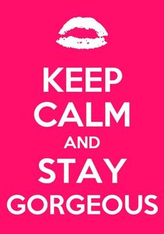 Keep #Calm and Stay Gorgeous! #CalmQuotes