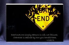 """""""Dead ends are simply detours in life, not failures. Character is defined by how you handle them """" Vicki D. $17.00 (http://www.inspirationalgiftstore.com/motivational-gift-plaque/dead-ends-are-simply-detours-in-life-not-failures/)"""