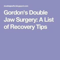 Gordon's Double Jaw Surgery: A List of Recovery Tips Double Jaw Surgery, Surgery Recovery, Stress Free, Medical, Tips, Blog, Foods, Lifestyle, Food Food