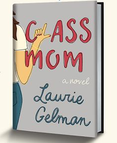 Reviewed By Mom: Class Mom by Laurie Gelman...Review and Giveaway!