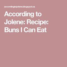 According to Jolene: Recipe: Buns I Can Eat