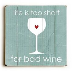 Custom Wood Signs - Lifes to short for bad wine : Posters and Framed Art Prints Available