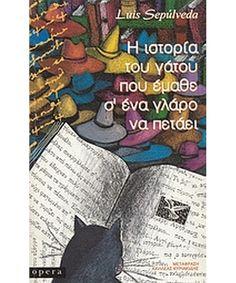 Η ιστορία του γάτου που έμαθε σ΄ένα γλάρο να πετάει - Luis Sepùlveda Luis Sepulveda, Books, Libros, Book, Book Illustrations, Libri