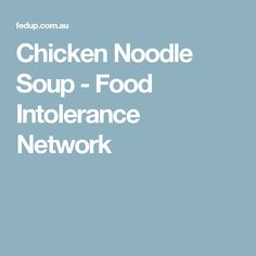 Chicken Noodle Soup - Food Intolerance Network