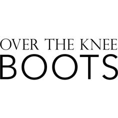 Over The Knee Boots text ❤ liked on Polyvore featuring text, words, quotes, boots, backgrounds, headline, magazine, saying, filler and phrase