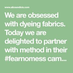 We are obsessed with dyeing fabrics. Today we are delighted to partner with method in their #fearnomess campaign with a DIY Natural Fabric Dye tutorial.