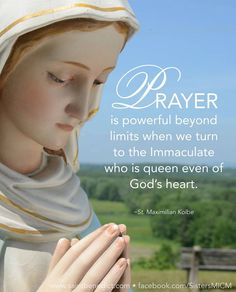 """""""Prayer is powerful beyond limits when we turn to the Immaculate who is queen even of God's heart."""" ~St. Maximilian Kolbe ©Sisters, Slaves of the Immaculate Heart of Mary; Saint Benedict Center, Still River MA. www.saintbenedict.com"""