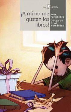 """Joan Portell Rifà / Oriol Hernández. """"¡A mi no me gustan los libros!"""" Editorial Algar (6 a 10 años) También en catalán"""