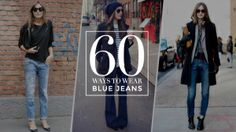 60 Ways to Wear a Pair of Blue Jeans | StyleCaster