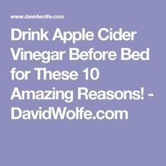 Drink Apple Cider Vinegar Before Bed for These 10 Amazing Reasons! - DavidWolfe.com More