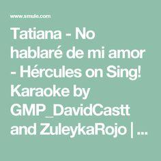 Tatiana - No hablaré de mi amor - Hércules on Sing! Karaoke by GMP_DavidCastt and ZuleykaRojo | Smule