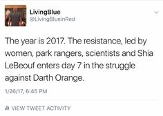 The year is 2017. The resistance, led by women, park rangers, scientists, and Shia LeBeouf, enters day 7 of the struggle against Darth Orange.