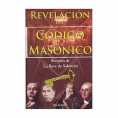 REVELACION DEL CODIGO MASONICO. SECRETOS DE LA LLAVE DE SALOMONGITTINS, IANPAGINAS 206Por siglos, la masonería ha estado sujeta a rumores e ...112925873