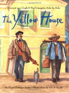 The Yellow House: Vincent Van Gogh and Paul Gauguin Side by Side: Susan Goldman Rubin, Jos. A. Smith: 9780810945883: Amazon.com: Books