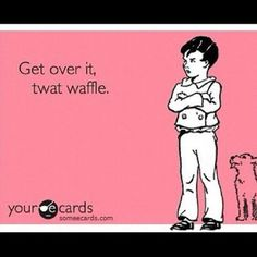 Going to start calling people twat waffles now. I Love To Laugh, Just Smile, Adult Fun, The Victim, E Cards, Funny Cards, Funny Pins, 6 Years, Picture Quotes