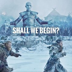 Shall we begin? Run away!! Game of Thrones.