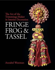 Fringe, Frog and Tassel : The Art of the Trimmings-Maker in Interior Decoration By: Annabel Westman Published: 14-11-2019 Format: Hardback Edition: 1st Extent: 288 ISBN: 9781781300756 Imprint: Philip Wilson Publishers Series: National Trust Series Dimensions: 280 x 230 mm RRP: £50.00 (available in library TextielMuseum, Tilburg) The Wall Show, Essential Elements, Classic Paintings, Edwardian Era, Arts And Crafts Movement, How To Look Pretty, Fascinator, Tassels, Interior Decorating