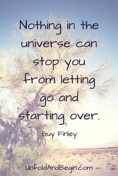 Nothing in the universe can stop you from starting over, learn more on UnfoldAndBegin.com How will you start over?