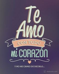 Te amo con todo mi corazón, y no me canso de decirlo Inspirate co. I love you with all my heart, and I never tire of saying it quotes Get inspired by these exclusive designs, dow Ex Amor, Frases Love, Mr Wonderful, I Love You, My Love, Love Phrases, With All My Heart, Spanish Quotes, Loving U