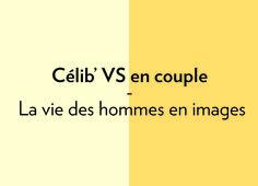 Célib vs en couple : la vie des Hommes en images