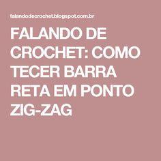 FALANDO DE CROCHET: COMO TECER BARRA RETA EM PONTO ZIG-ZAG