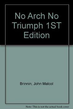 No Arch No Triumph 1ST Edition by John Malcol Brinnin https://www.amazon.com/dp/B000PYHIY2/ref=cm_sw_r_pi_dp_GmXJxbPKBVTMK