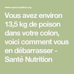 Vous avez environ 13,5 kg de poison dans votre colon, voici comment vous en débarrasser - Santé Nutrition