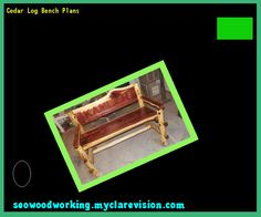Cedar Log Bench Plans 075230   Woodworking Plans And Projects!