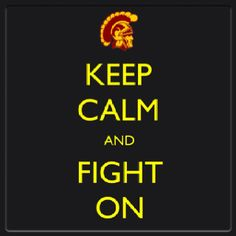 "A ""USC Trojan"" interpretation of the KEEP CALM posters.  Keep Calm, and, Fight On!  A wonderful Oxymoron :)"