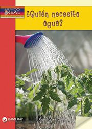 ¿Quién necesita agua?—by Alan Trussell-Cullen Series: Mundo de los Cuentos Mundo Real Guided Reading level: I Genre:Spanish, Informational, Paired Texts