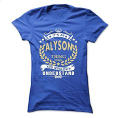 Its an ALYSON Thing You Wouldnt Understand - T Shirt, H - #tshirt bemalen #sweaters for fall. I WANT THIS => https://www.sunfrog.com/Names/Its-an-ALYSON-Thing-You-Wouldnt-Understand--T-Shirt-Hoodie-Hoodies-YearName-Birthday-Ladies.html?68278
