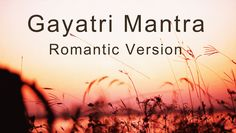 Gayatri Mantra/ Romantic Version #gayatri #gayatrimantra #mantra #relaxing #meditation #cinemagraph