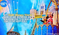 """May Walt Disney World bring joy and inspiration and new knowledge to all who come to this happy place."" Roy Disney at the dedication of Magic Kingdom in 1971"