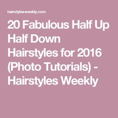 20 Fabulous Half Up Half Down Hairstyles for 2016 (Photo Tutorials) - Hairstyles Weekly