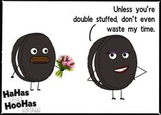 Double Stuf Oreos:  Unless you're doubled stuffed, don't waste my time.  Share this funny eCard with your friends for FREE!