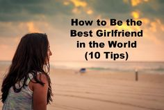 How to Be the Best Girlfriend in the World (10 Tips)