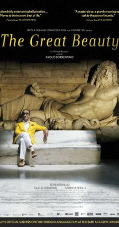 Directed by Paolo Sorrentino.  With Toni Servillo, Carlo Verdone, Sabrina Ferilli, Carlo Buccirosso. Jep Gambardella has seduced his way through the lavish nightlife of Rome for decades, but after his 65th birthday and a shock from the past, Jep looks past the nightclubs and parties to find a timeless landscape of absurd, exquisite beauty.